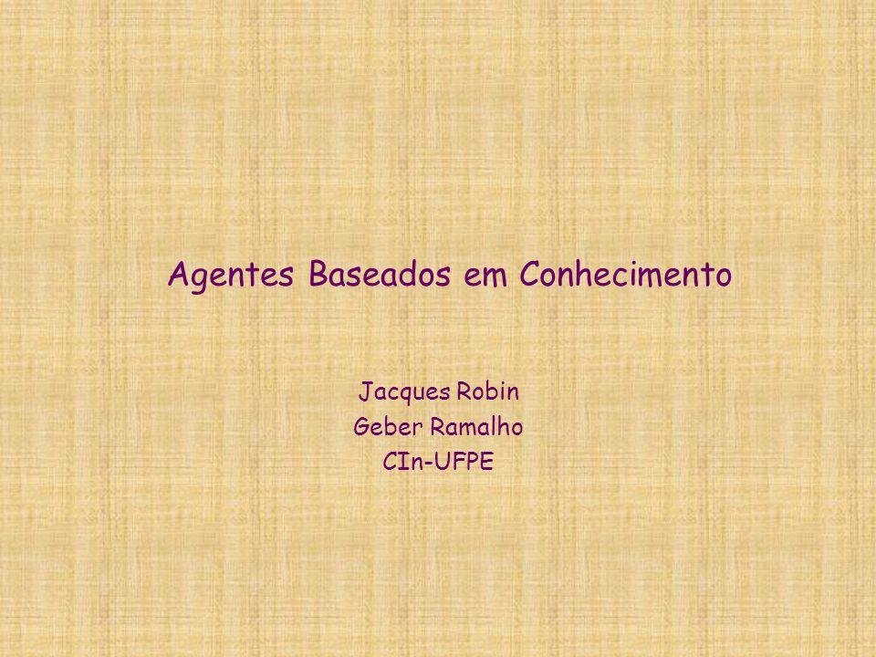 Agentes Baseados em Conhecimento Jacques Robin Geber Ramalho CIn-UFPE