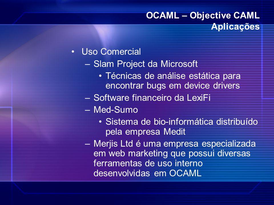 OCAML – Objective CAML Aplicações Uso Comercial –Slam Project da Microsoft Técnicas de análise estática para encontrar bugs em device drivers –Softwar