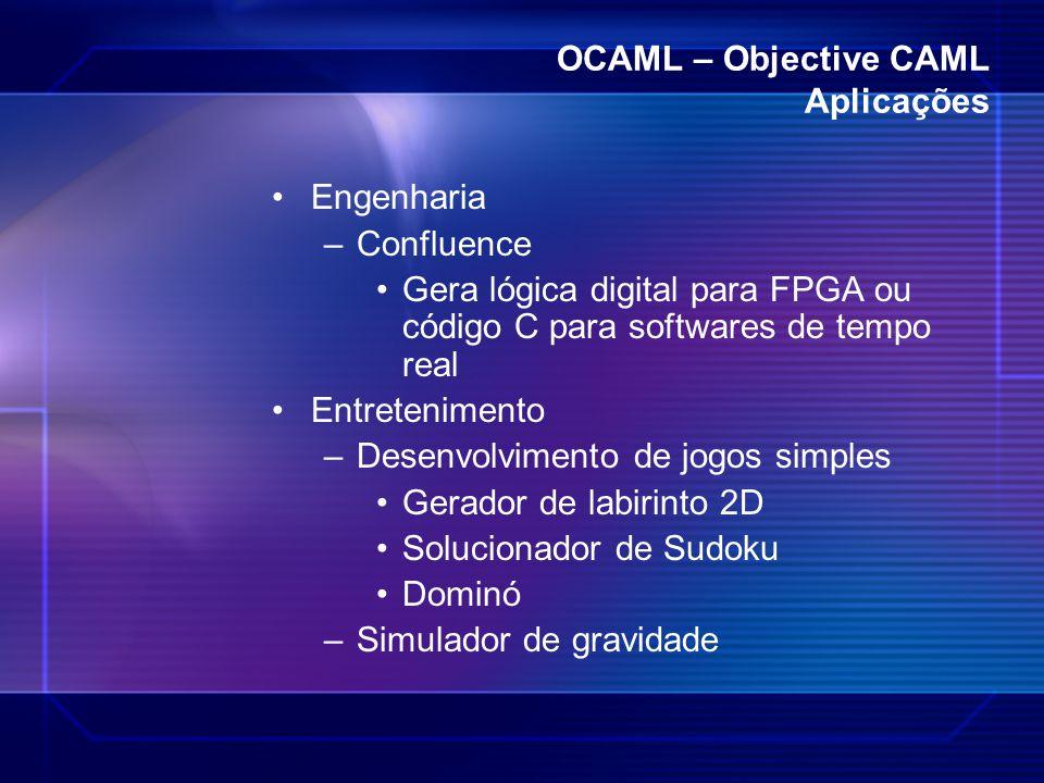 OCAML – Objective CAML Aplicações Engenharia –Confluence Gera lógica digital para FPGA ou código C para softwares de tempo real Entretenimento –Desenv