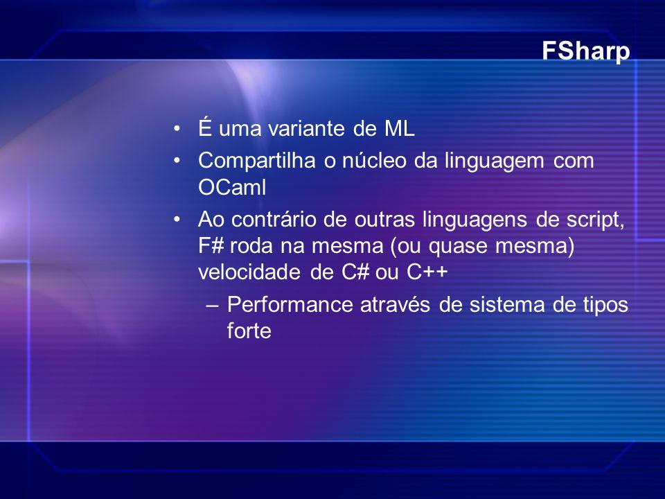 FSharp É uma variante de ML Compartilha o núcleo da linguagem com OCaml Ao contrário de outras linguagens de script, F# roda na mesma (ou quase mesma)