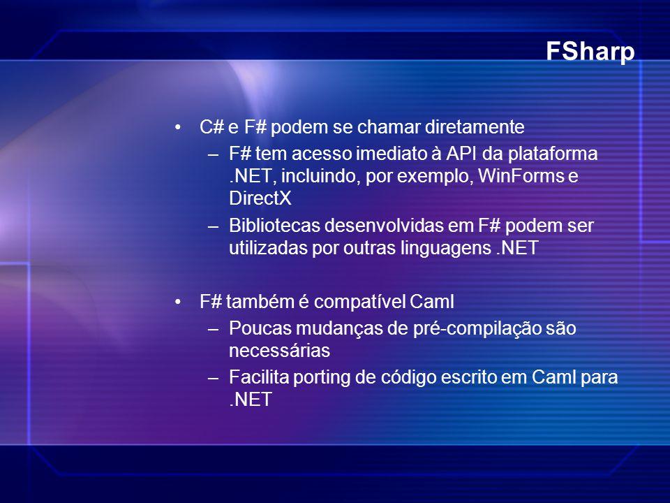 FSharp C# e F# podem se chamar diretamente –F# tem acesso imediato à API da plataforma.NET, incluindo, por exemplo, WinForms e DirectX –Bibliotecas de