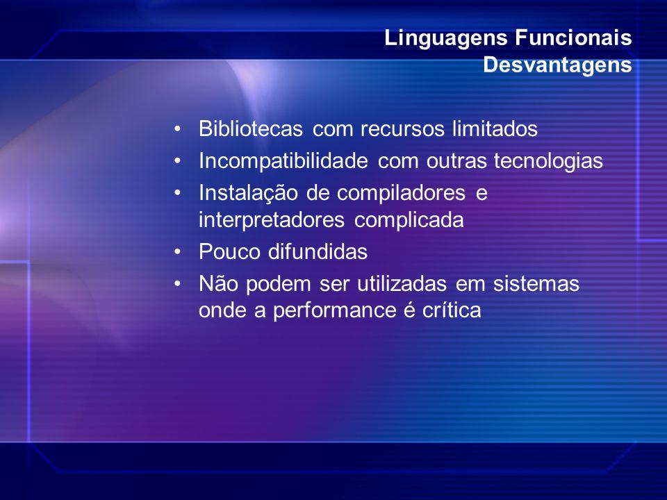 Linguagens Funcionais Desvantagens Bibliotecas com recursos limitados Incompatibilidade com outras tecnologias Instalação de compiladores e interpreta