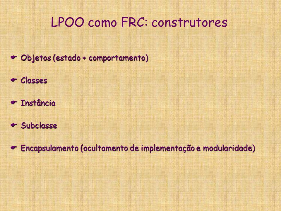 LPOO como FRC: serviços de inferência  Rico em termos de estrutura, pobre em termos de inferência  Inferência – Herança (você não programa herança)  Ex: Implementar maquina de inferência em Java Trabalhoso, lento, limitado Trabalhoso, lento, limitado  Jeops: um sistema de produção embutido em Java