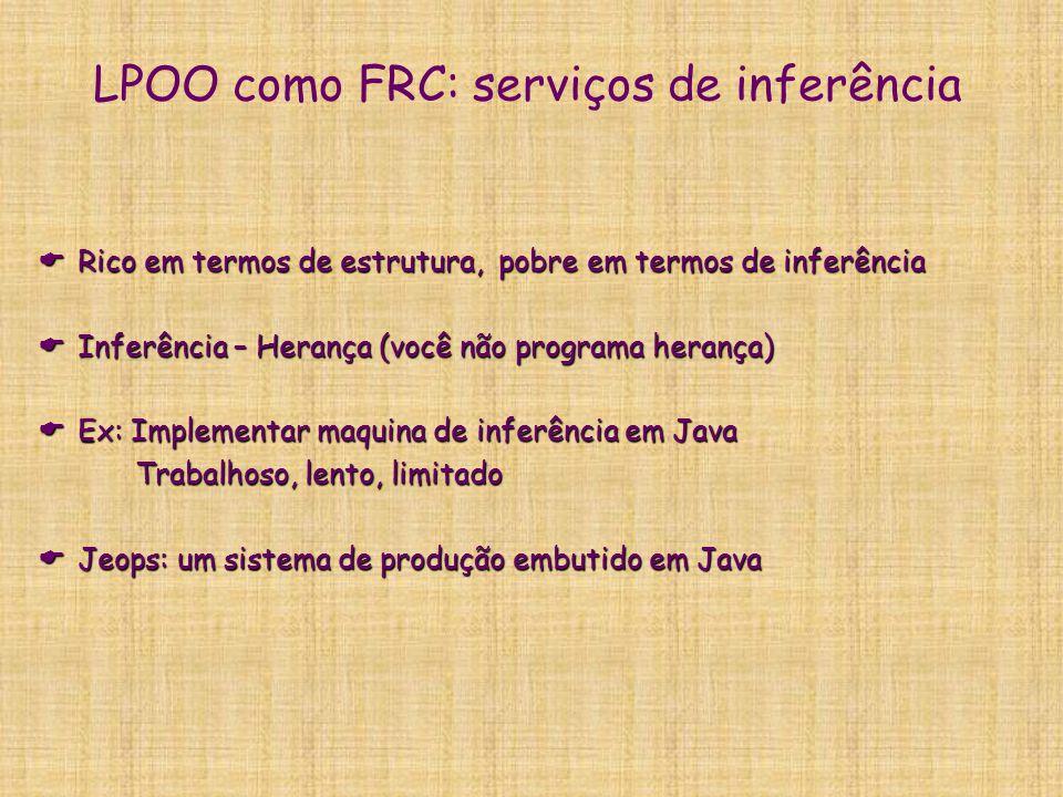 LPOO como FRC: serviços de inferência  Rico em termos de estrutura, pobre em termos de inferência  Inferência – Herança (você não programa herança)