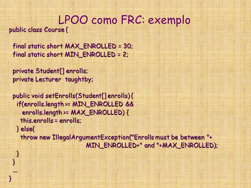LPOO como FRC: exemplo public class Course { final static short MAX_ENROLLED = 30; final static short MAX_ENROLLED = 30; final static short MIN_ENROLL