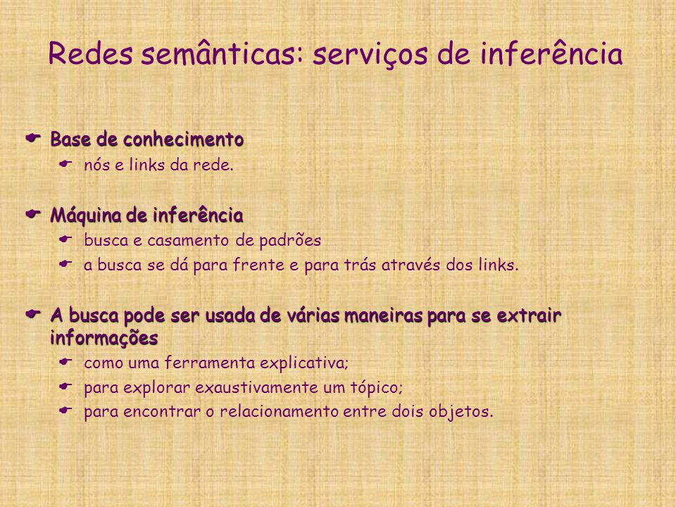 Redes semânticas: serviços de inferência  Base de conhecimento  nós e links da rede.  Máquina de inferência  busca e casamento de padrões  a busc