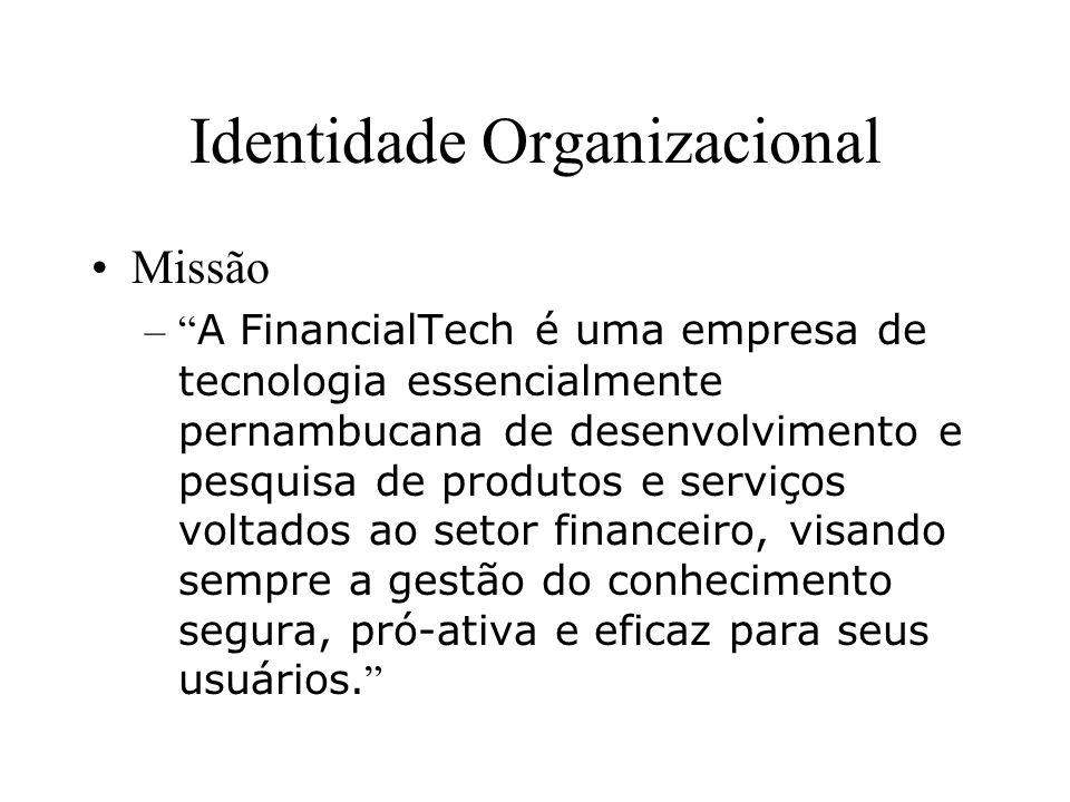Identidade Organizacional Missão – A FinancialTech é uma empresa de tecnologia essencialmente pernambucana de desenvolvimento e pesquisa de produtos e serviços voltados ao setor financeiro, visando sempre a gestão do conhecimento segura, pró-ativa e eficaz para seus usuários.