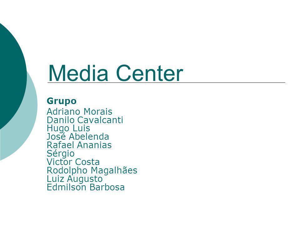 Media Center Grupo Adriano Morais Danilo Cavalcanti Hugo Luis José Abelenda Rafael Ananias Sérgio Victor Costa Rodolpho Magalhães Luiz Augusto Edmilso