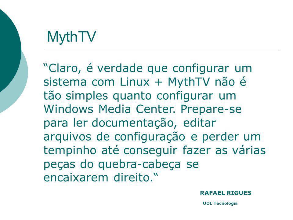 """""""Claro, é verdade que configurar um sistema com Linux + MythTV não é tão simples quanto configurar um Windows Media Center. Prepare-se para ler docume"""