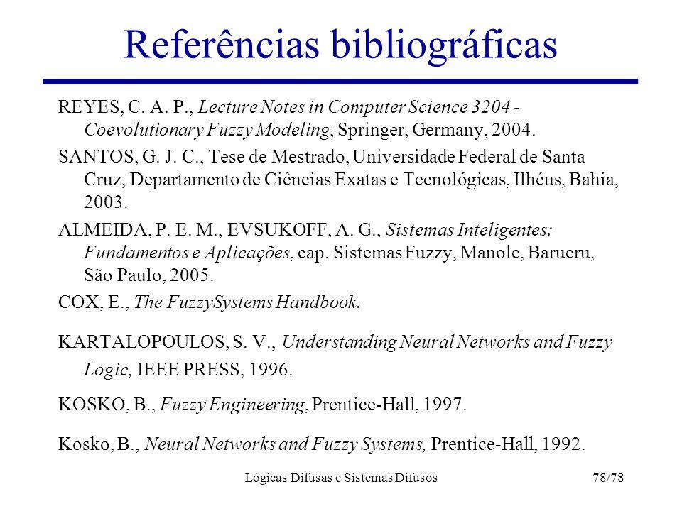 Lógicas Difusas e Sistemas Difusos78/78 Referências bibliográficas REYES, C. A. P., Lecture Notes in Computer Science 3204 - Coevolutionary Fuzzy Mode