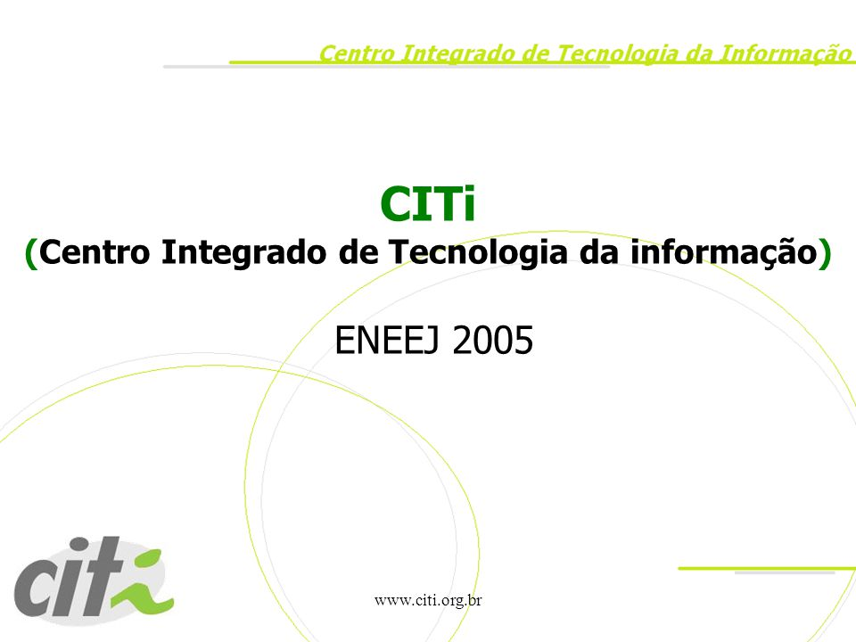 www.citi.org.br CITi (Centro Integrado de Tecnologia da informação) ENEEJ 2005