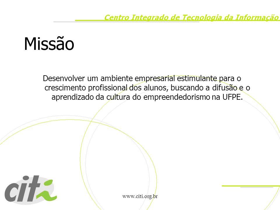 www.citi.org.br Missão Desenvolver um ambiente empresarial estimulante para o crescimento profissional dos alunos, buscando a difusão e o aprendizado