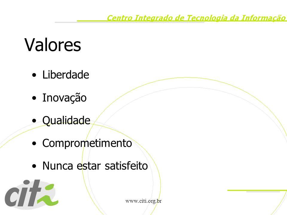 www.citi.org.br Valores Liberdade Inovação Qualidade Comprometimento Nunca estar satisfeito