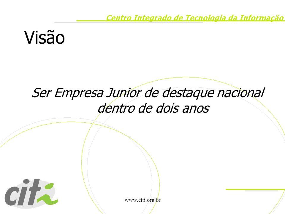 www.citi.org.br Visão Ser Empresa Junior de destaque nacional dentro de dois anos