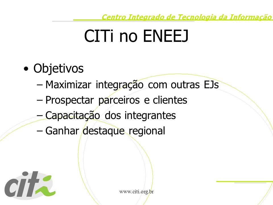 www.citi.org.br CITi no ENEEJ Objetivos –Maximizar integração com outras EJs –Prospectar parceiros e clientes –Capacitação dos integrantes –Ganhar des