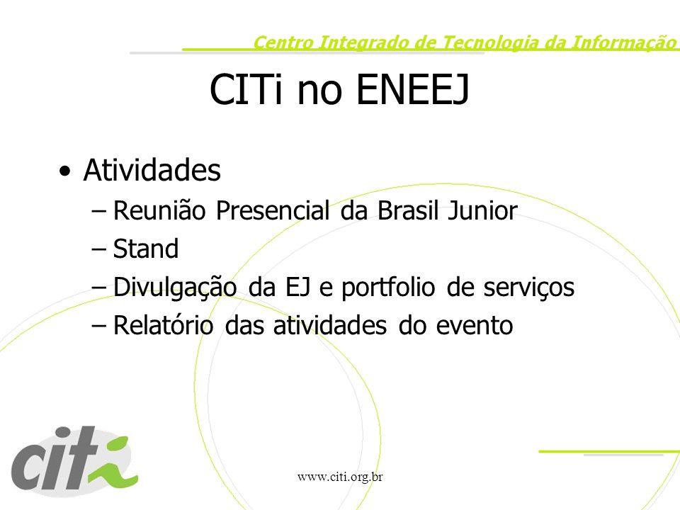 www.citi.org.br CITi no ENEEJ Atividades –Reunião Presencial da Brasil Junior –Stand –Divulgação da EJ e portfolio de serviços –Relatório das atividad