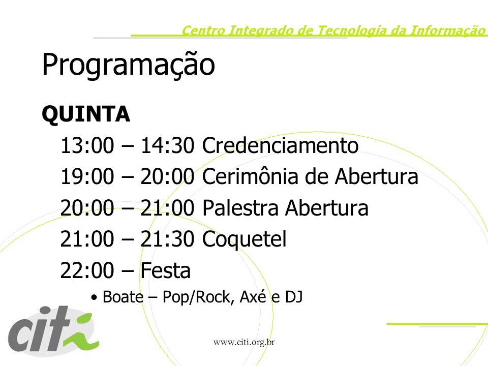 www.citi.org.br Programação QUINTA 13:00 – 14:30 Credenciamento 19:00 – 20:00 Cerimônia de Abertura 20:00 – 21:00 Palestra Abertura 21:00 – 21:30 Coqu