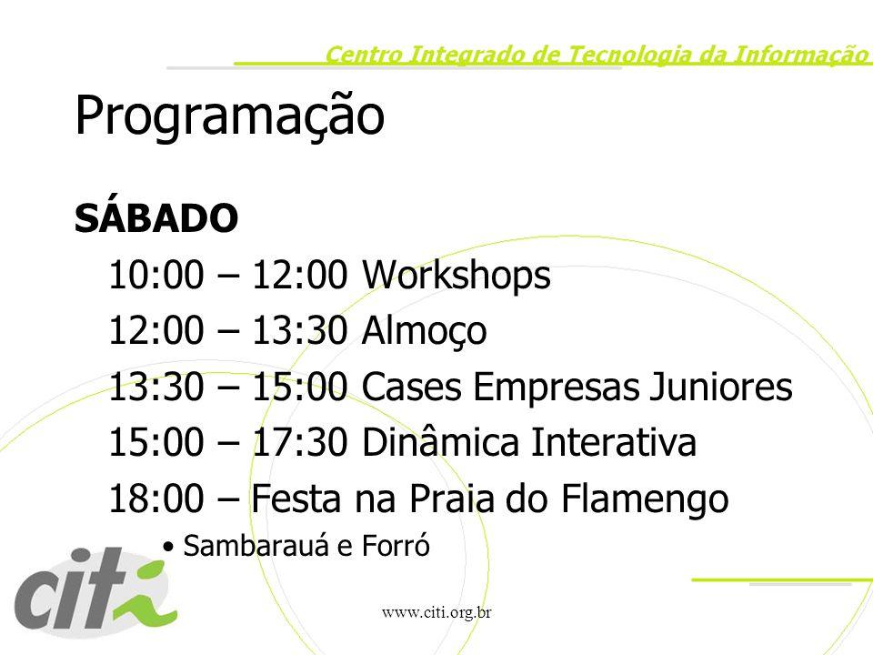 www.citi.org.br Programação SÁBADO 10:00 – 12:00 Workshops 12:00 – 13:30 Almoço 13:30 – 15:00 Cases Empresas Juniores 15:00 – 17:30 Dinâmica Interativ