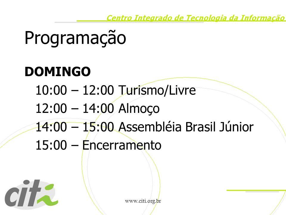 www.citi.org.br Programação DOMINGO 10:00 – 12:00 Turismo/Livre 12:00 – 14:00 Almoço 14:00 – 15:00 Assembléia Brasil Júnior 15:00 – Encerramento