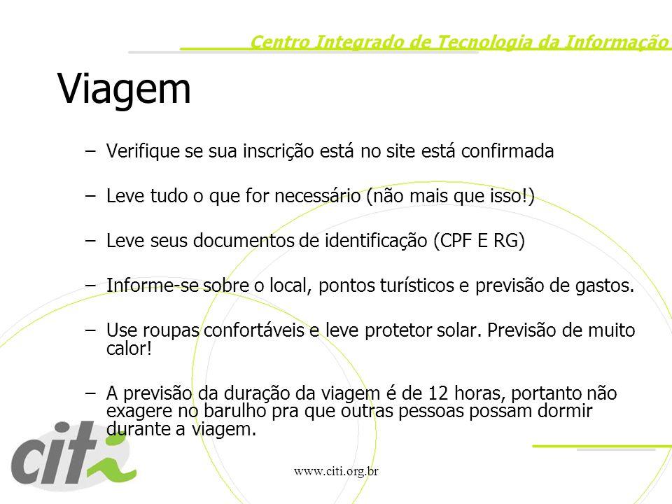 www.citi.org.br Viagem –Verifique se sua inscrição está no site está confirmada –Leve tudo o que for necessário (não mais que isso!) –Leve seus docume