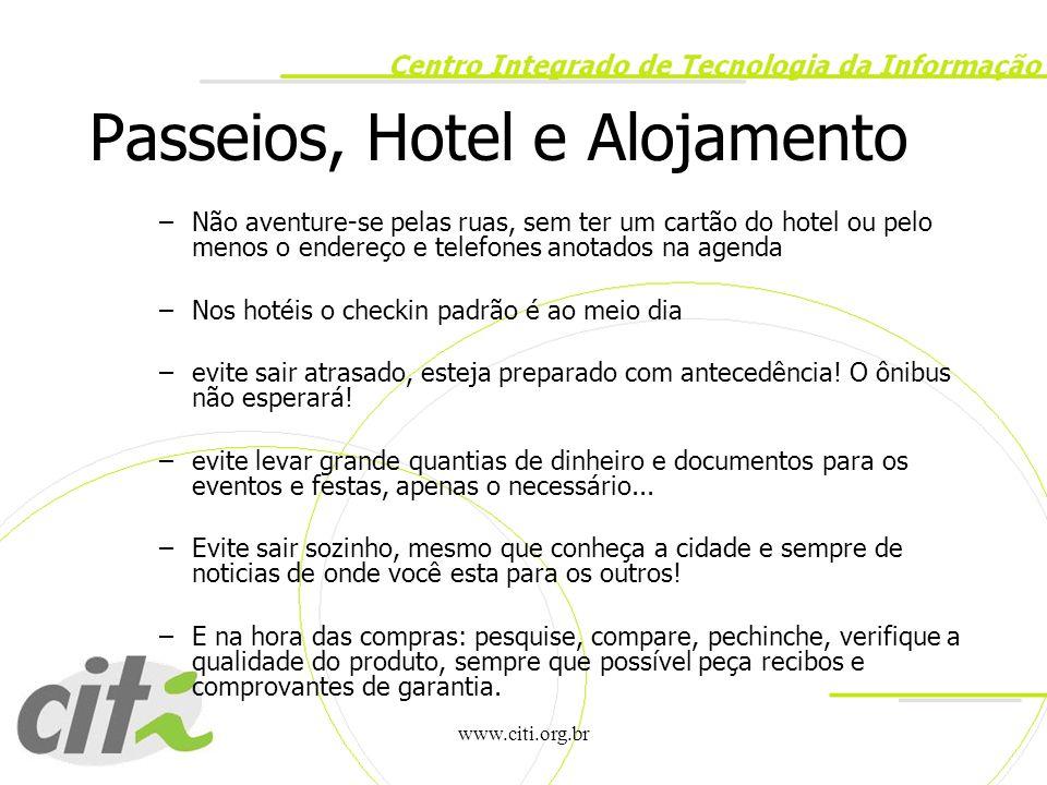 www.citi.org.br Passeios, Hotel e Alojamento –Não aventure-se pelas ruas, sem ter um cartão do hotel ou pelo menos o endereço e telefones anotados na