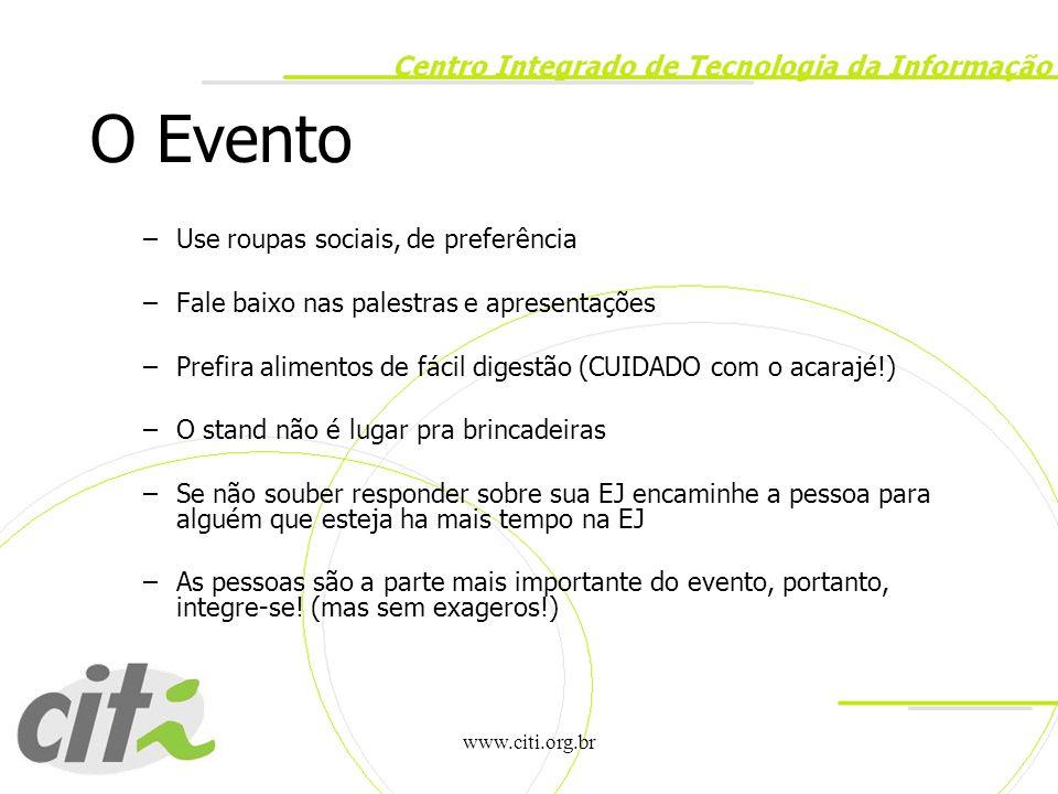 www.citi.org.br O Evento –Use roupas sociais, de preferência –Fale baixo nas palestras e apresentações –Prefira alimentos de fácil digestão (CUIDADO c