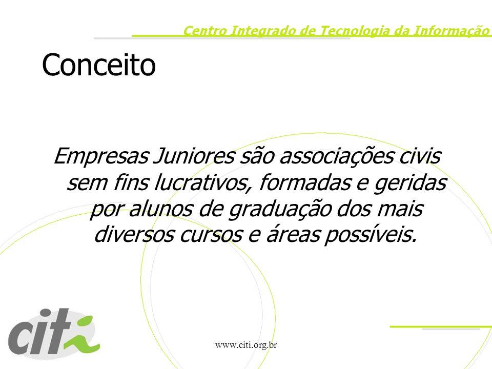www.citi.org.br Conceito Empresas Juniores são associações civis sem fins lucrativos, formadas e geridas por alunos de graduação dos mais diversos cur