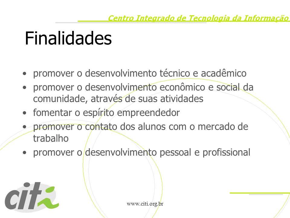 www.citi.org.br Finalidades promover o desenvolvimento técnico e acadêmico promover o desenvolvimento econômico e social da comunidade, através de sua