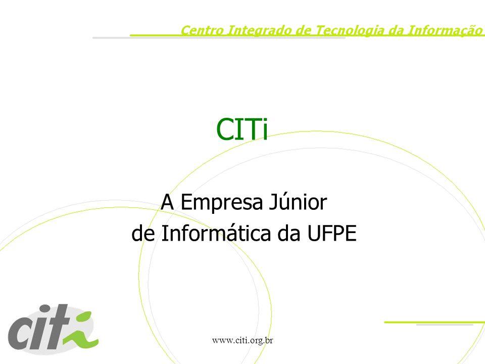 www.citi.org.br Breve Histórico Fundada em 1995 –Terceira empresa Júnior a ser fundada em Pernambuco Ligada a FEJEPE e Brasil Júnior Contribuiu para o surgimento de instituições relacionadas com Empreendedorismo –C.E.S.A.R.