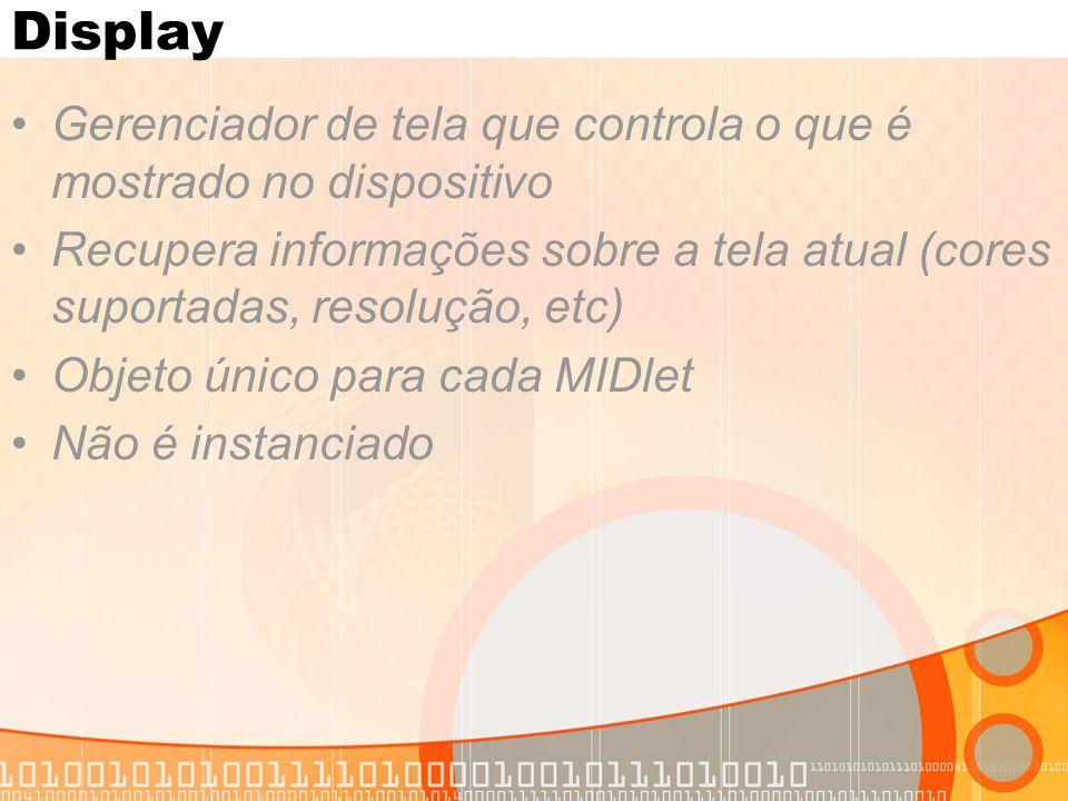 Display Gerenciador de tela que controla o que é mostrado no dispositivo Recupera informações sobre a tela atual (cores suportadas, resolução, etc) Ob