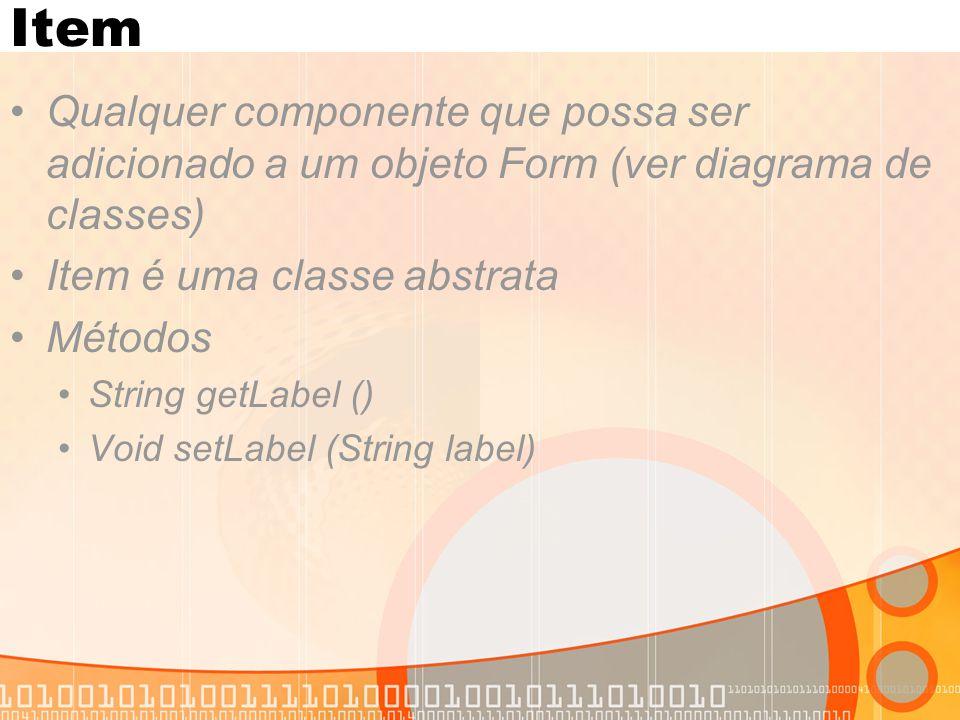 Item Qualquer componente que possa ser adicionado a um objeto Form (ver diagrama de classes) Item é uma classe abstrata Métodos String getLabel () Voi