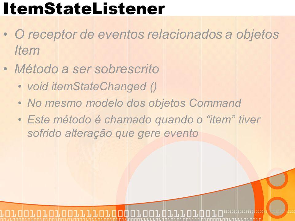 ItemStateListener O receptor de eventos relacionados a objetos Item Método a ser sobrescrito void itemStateChanged () No mesmo modelo dos objetos Comm
