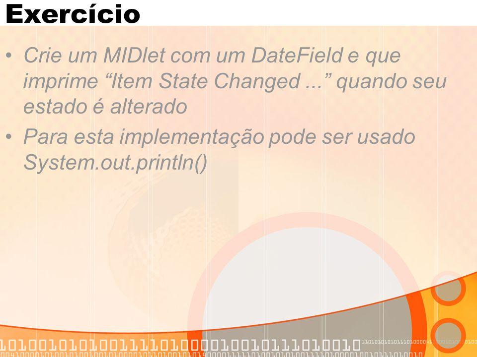 """Exercício Crie um MIDlet com um DateField e que imprime """"Item State Changed..."""" quando seu estado é alterado Para esta implementação pode ser usado Sy"""