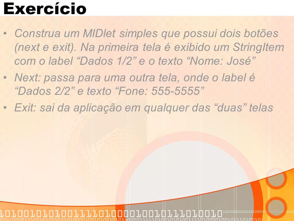 """Exercício Construa um MIDlet simples que possui dois botões (next e exit). Na primeira tela é exibido um StringItem com o label """"Dados 1/2"""" e o texto"""