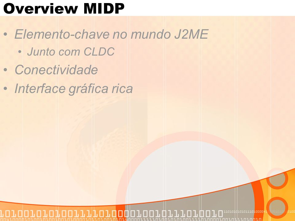 Relembrando... Mobile Information Device Profile MIDP applications = MIDlets = CLDC + MIDP