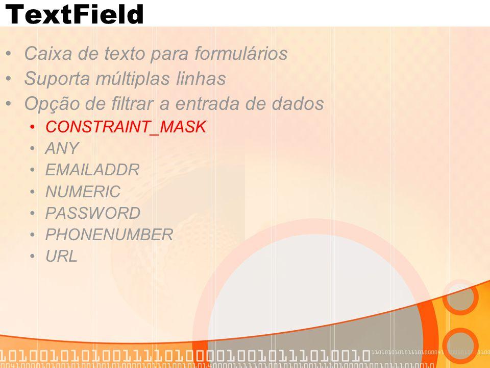 TextField Caixa de texto para formulários Suporta múltiplas linhas Opção de filtrar a entrada de dados CONSTRAINT_MASK ANY EMAILADDR NUMERIC PASSWORD