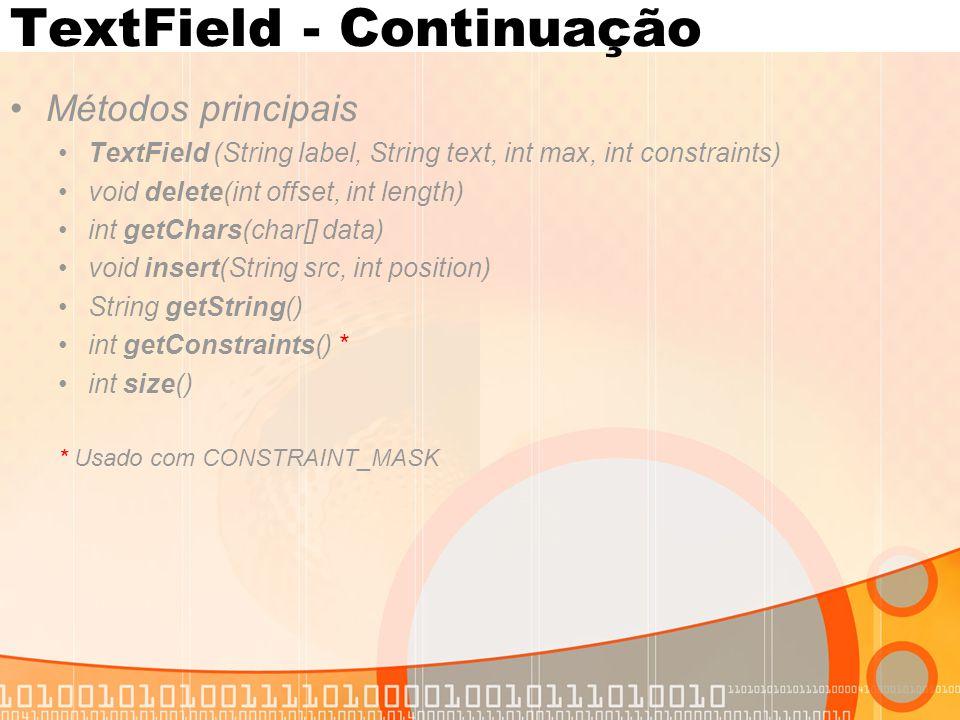 TextField - Continuação Métodos principais TextField (String label, String text, int max, int constraints) void delete(int offset, int length) int get