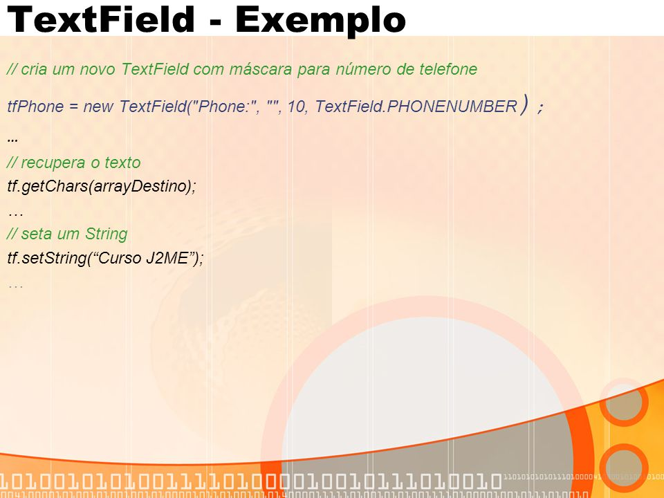 TextField - Exemplo // cria um novo TextField com máscara para número de telefone tfPhone = new TextField(