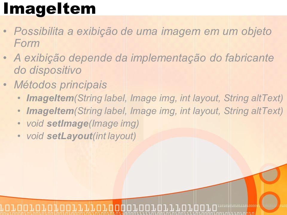ImageItem Possibilita a exibição de uma imagem em um objeto Form A exibição depende da implementação do fabricante do dispositivo Métodos principais I