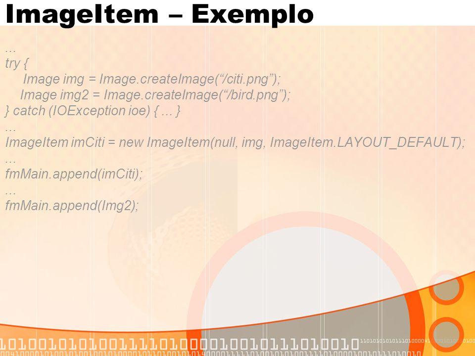 "ImageItem – Exemplo... try { Image img = Image.createImage(""/citi.png""); Image img2 = Image.createImage(""/bird.png""); } catch (IOException ioe) {... }"
