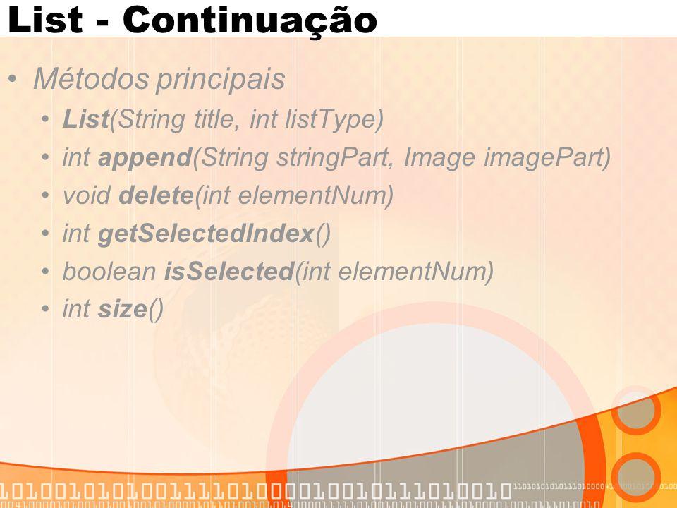 List - Continuação Métodos principais List(String title, int listType) int append(String stringPart, Image imagePart) void delete(int elementNum) int