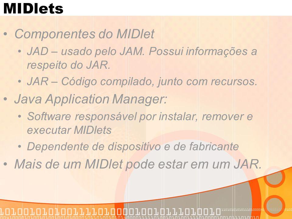 MIDlets Componentes do MIDlet JAD – usado pelo JAM. Possui informações a respeito do JAR. JAR – Código compilado, junto com recursos. Java Application