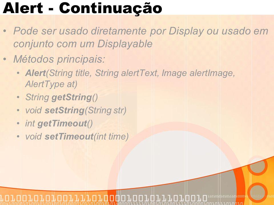 Alert - Continuação Pode ser usado diretamente por Display ou usado em conjunto com um Displayable Métodos principais: Alert(String title, String aler