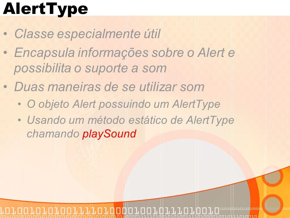 AlertType Classe especialmente útil Encapsula informações sobre o Alert e possibilita o suporte a som Duas maneiras de se utilizar som O objeto Alert