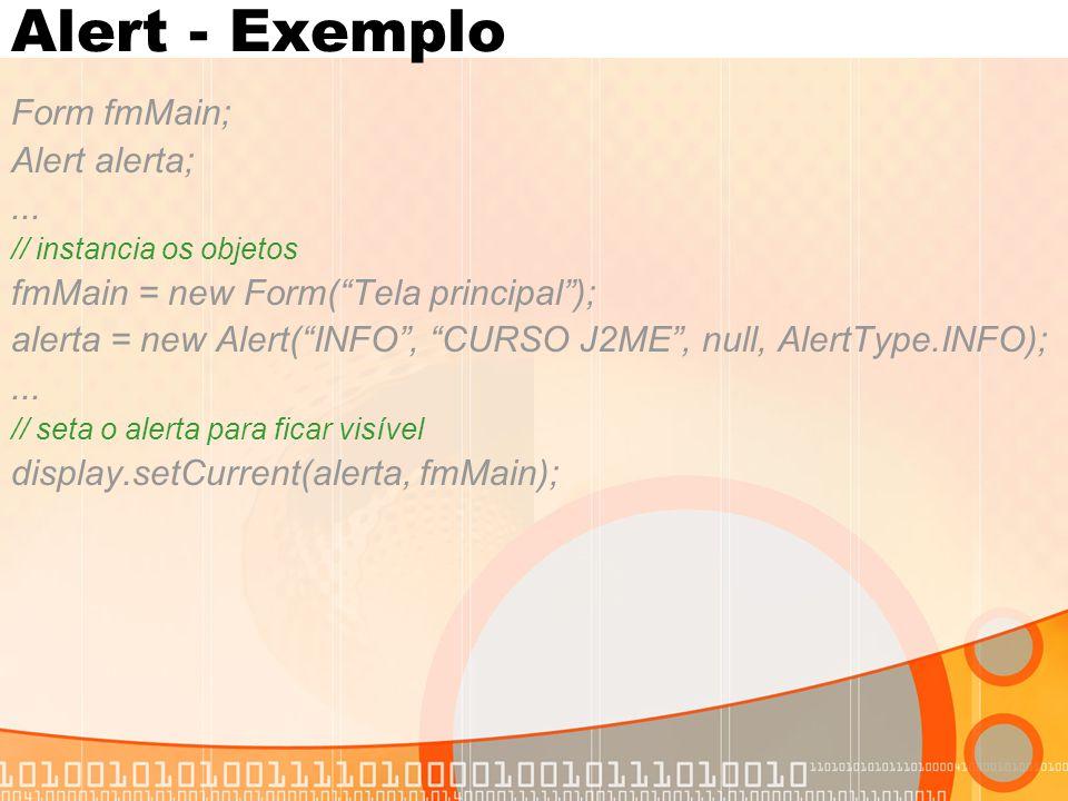"""Alert - Exemplo Form fmMain; Alert alerta;... // instancia os objetos fmMain = new Form(""""Tela principal""""); alerta = new Alert(""""INFO"""", """"CURSO J2ME"""", nu"""