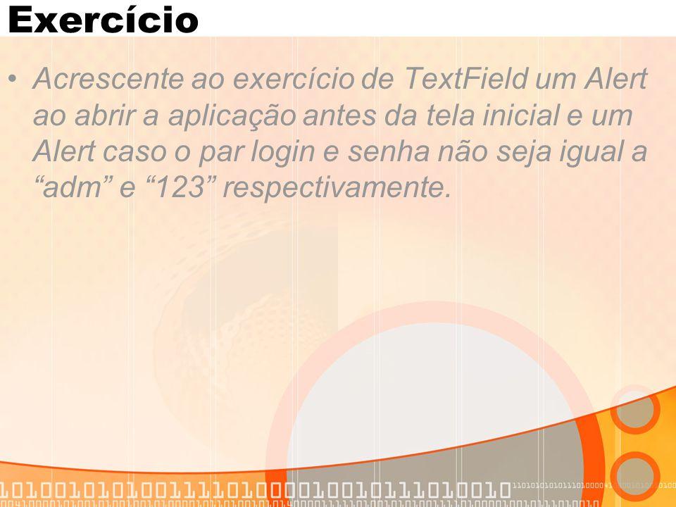 Exercício Acrescente ao exercício de TextField um Alert ao abrir a aplicação antes da tela inicial e um Alert caso o par login e senha não seja igual