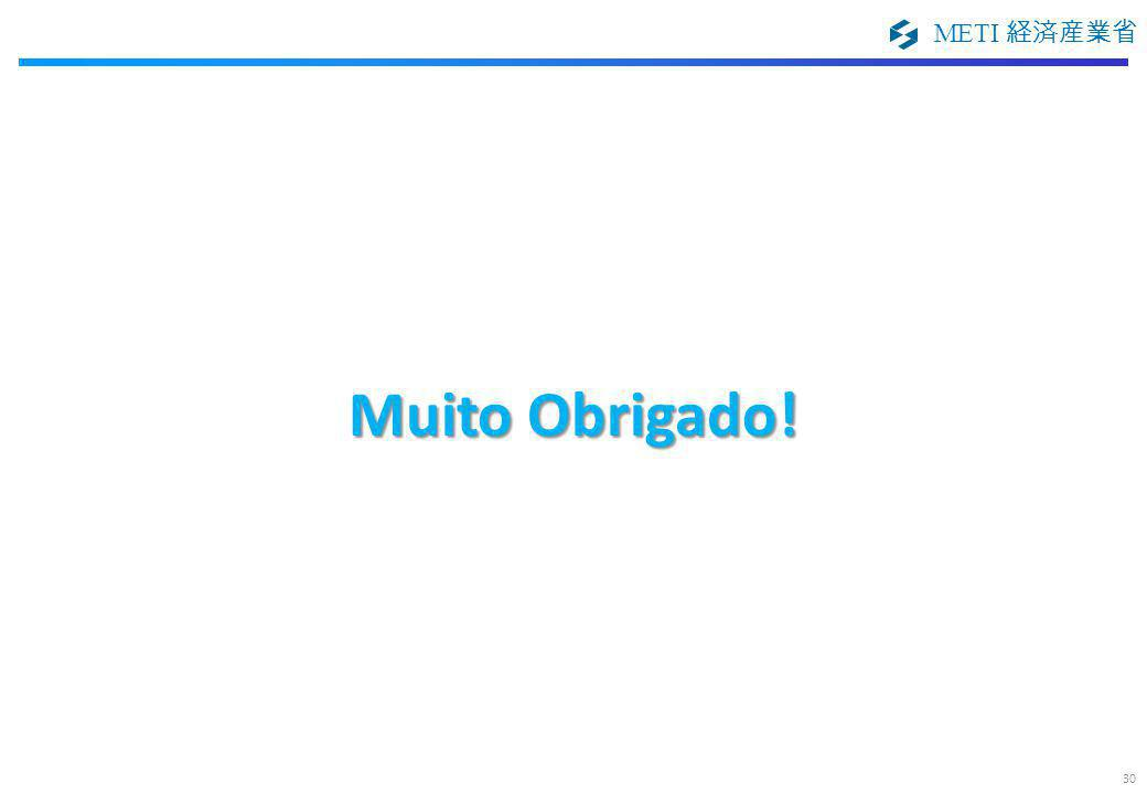 METI 経済産業省 Muito Obrigado! 30