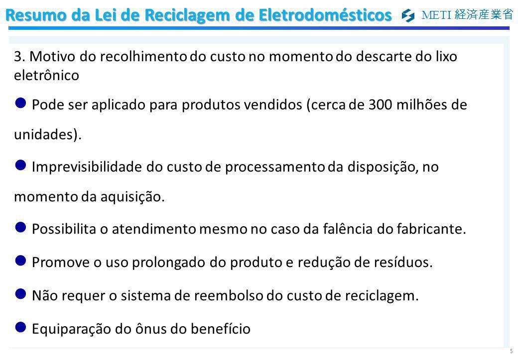 METI 経済産業省 5 3. Motivo do recolhimento do custo no momento do descarte do lixo eletrônico Pode ser aplicado para produtos vendidos (cerca de 300 milhõ