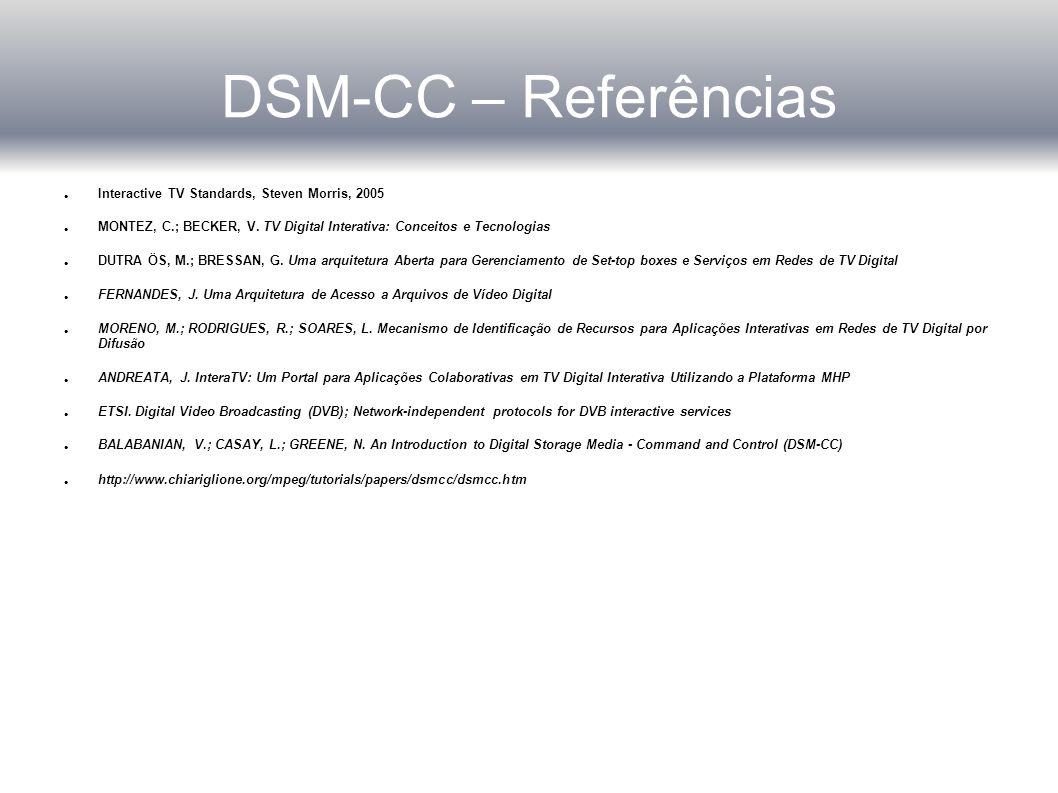 DSM-CC – Referências Interactive TV Standards, Steven Morris, 2005 MONTEZ, C.; BECKER, V.