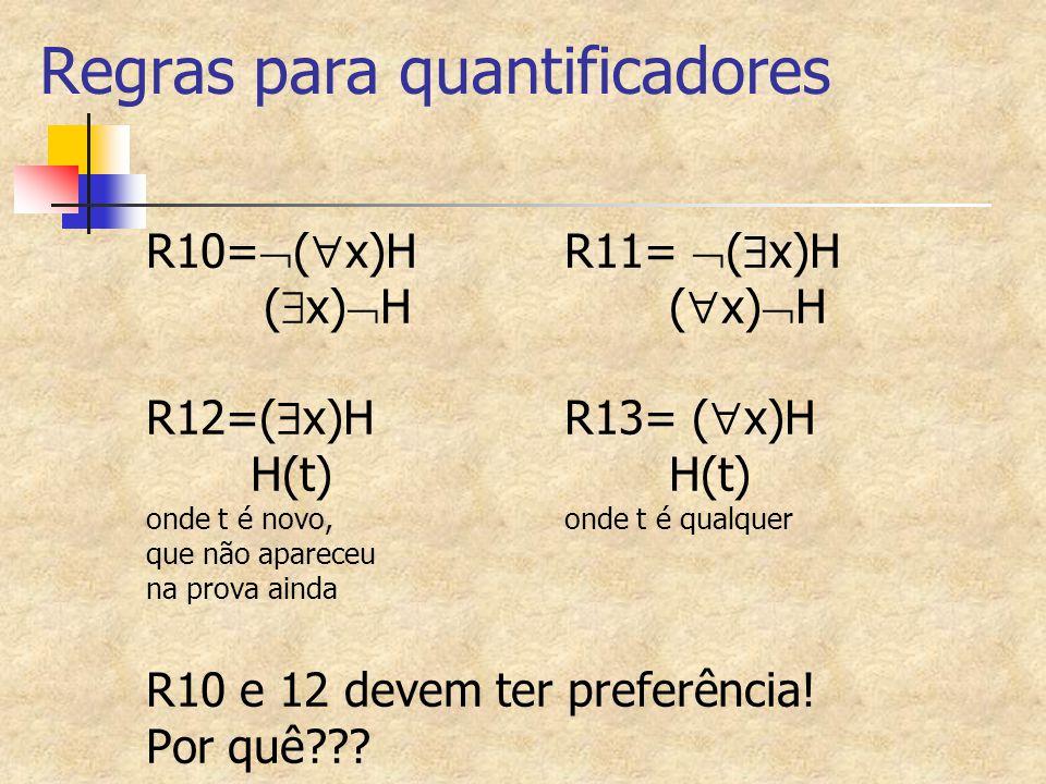 Regras para quantificadores R10=  (  x)HR11=  (  x)H (  x)  H(  x)  H R12=(  x)H R13= (  x)HH(t) onde t é novo,onde t é qualquer que não apa